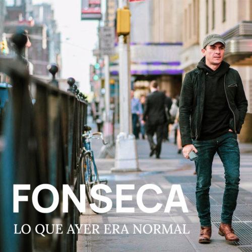 "ENTREGA ESPECIAL DE FONSECA: ""LO QUE AYER ERA NORMAL"""