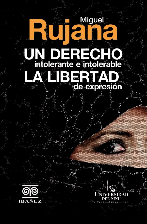 UN DERECHO INTOLERANTE E INTOLERABLE: LA LIBERTAD DE EXPRESIÓN