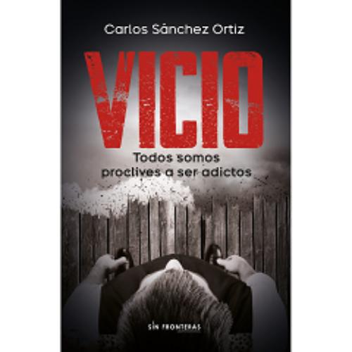 Carlos Sánchez Ortiz y su libro VICIO: Una guía para enfrentar las adicciones